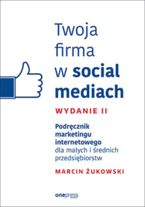 Twoja firma w social mediach. Podręcznik marketingu internetowego dla małych i średnich przedsiębiorstw.